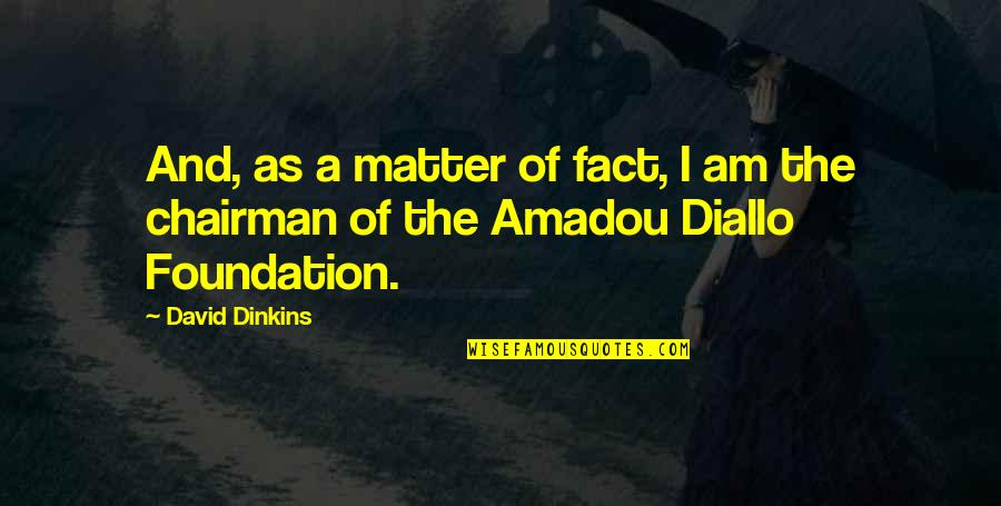 Amadou Diallo Quotes By David Dinkins: And, as a matter of fact, I am