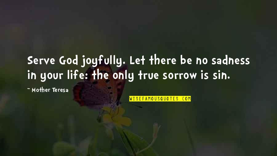 Amadou Diallo Quotes By Mother Teresa: Serve God joyfully. Let there be no sadness