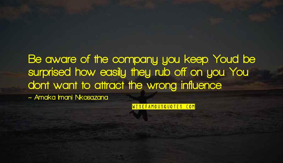 Amaka Quotes By Amaka Imani Nkosazana: Be aware of the company you keep. You'd