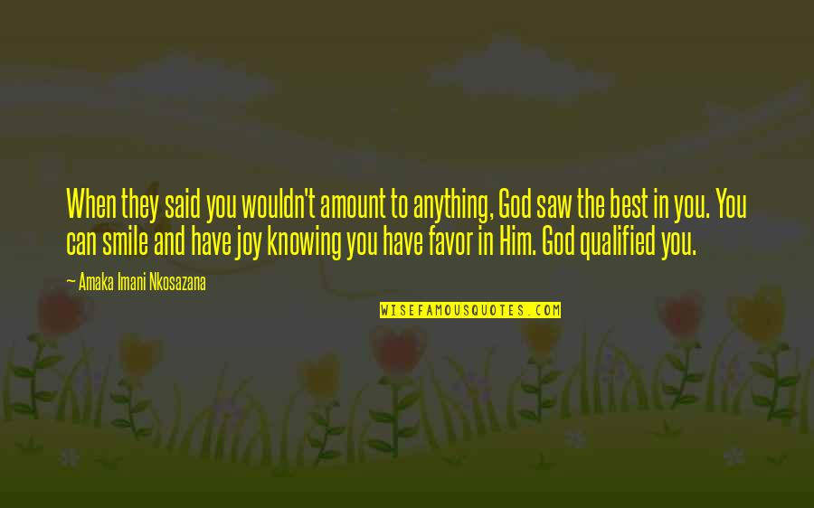 Amaka Quotes By Amaka Imani Nkosazana: When they said you wouldn't amount to anything,