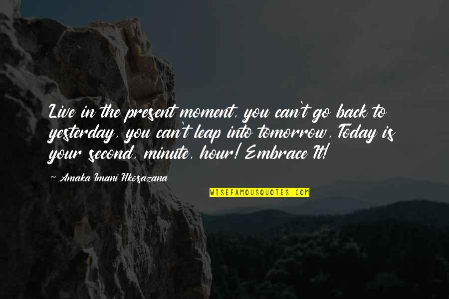 Amaka Quotes By Amaka Imani Nkosazana: Live in the present moment, you can't go