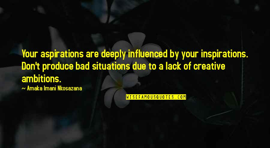 Amaka Quotes By Amaka Imani Nkosazana: Your aspirations are deeply influenced by your inspirations.