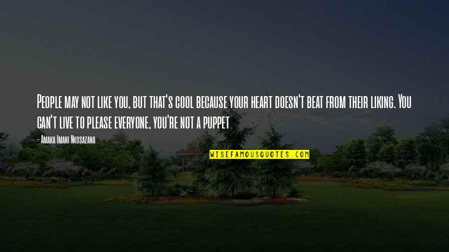 Amaka Quotes By Amaka Imani Nkosazana: People may not like you, but that's cool