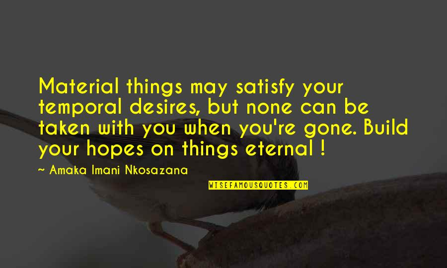 Amaka Quotes By Amaka Imani Nkosazana: Material things may satisfy your temporal desires, but