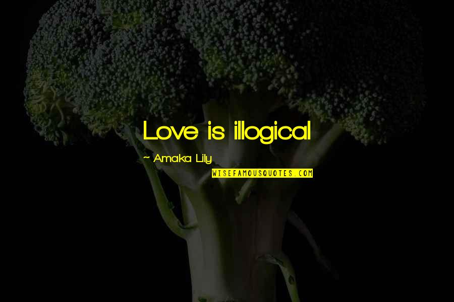 Amaka Quotes By Amaka Lily: Love is illogical