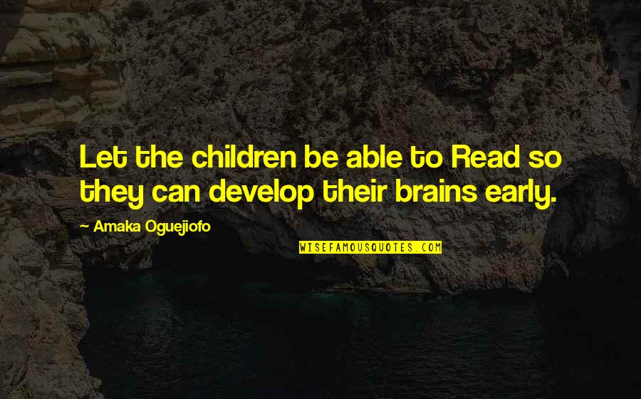 Amaka Quotes By Amaka Oguejiofo: Let the children be able to Read so