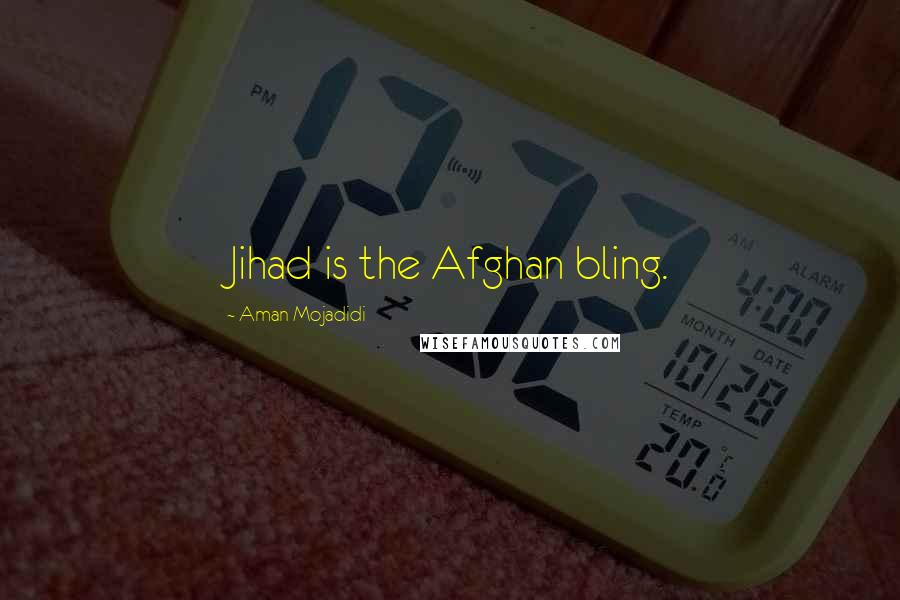 Aman Mojadidi quotes: Jihad is the Afghan bling.