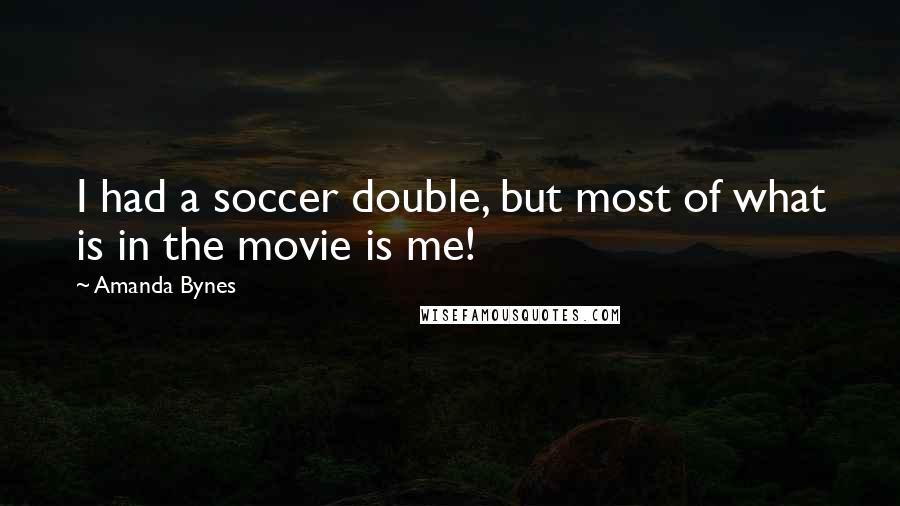 Amanda Bynes quotes: I had a soccer double, but most of what is in the movie is me!
