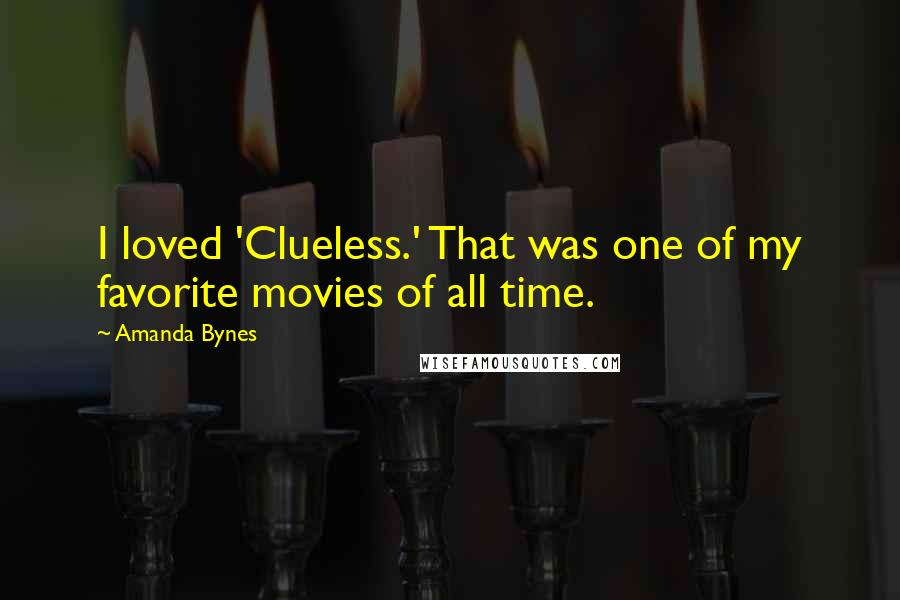 Amanda Bynes quotes: I loved 'Clueless.' That was one of my favorite movies of all time.