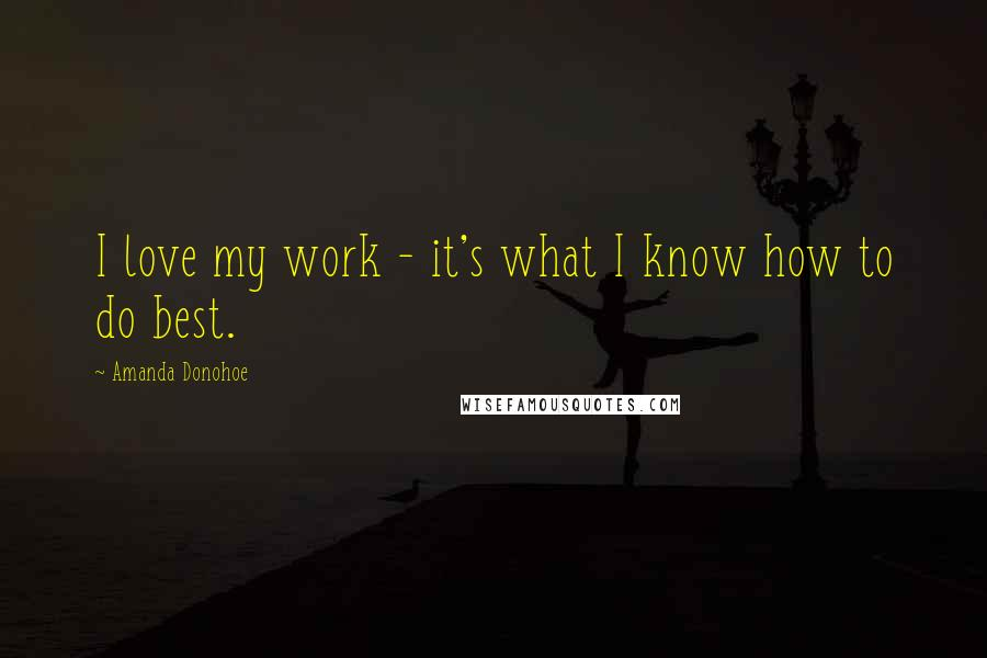 Amanda Donohoe quotes: I love my work - it's what I know how to do best.