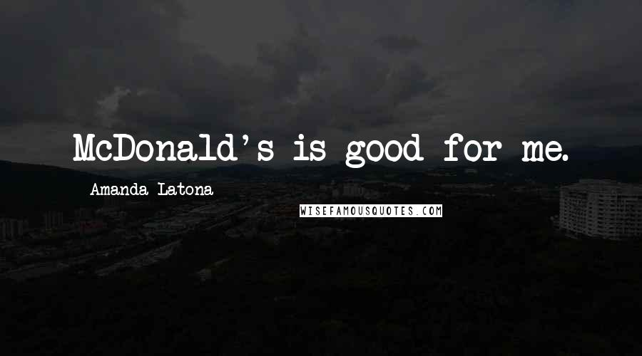 Amanda Latona quotes: McDonald's is good for me.