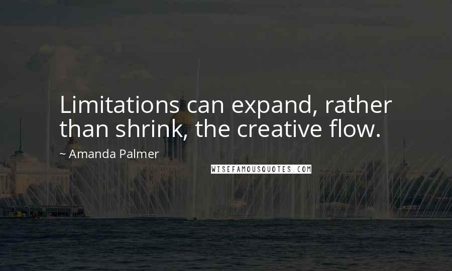 Amanda Palmer quotes: Limitations can expand, rather than shrink, the creative flow.