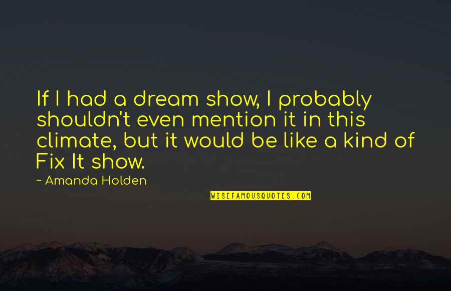 Amanda Show Quotes By Amanda Holden: If I had a dream show, I probably