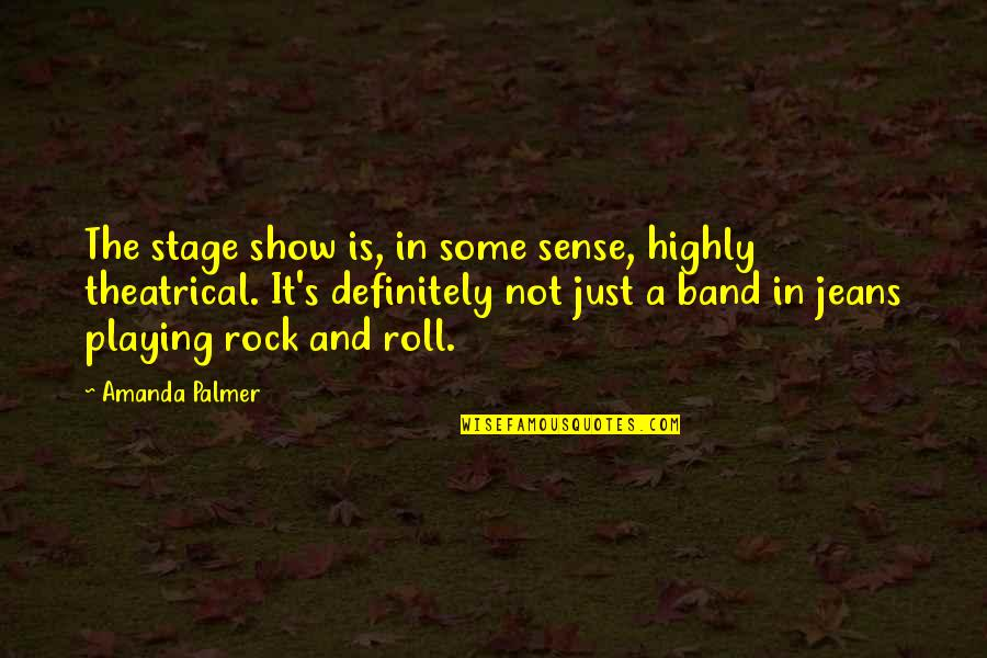 Amanda Show Quotes By Amanda Palmer: The stage show is, in some sense, highly