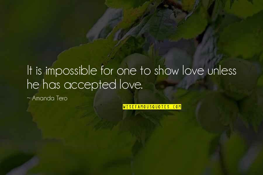 Amanda Show Quotes By Amanda Tero: It is impossible for one to show love