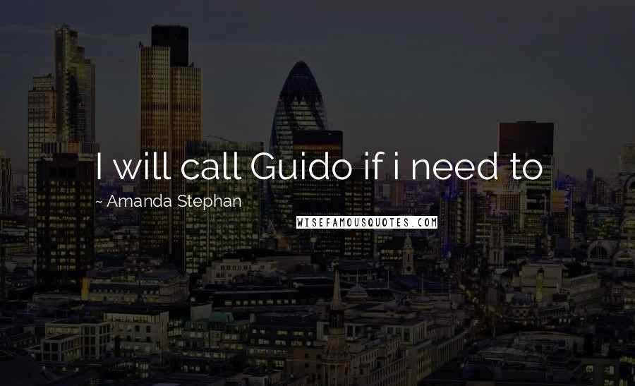 Amanda Stephan quotes: I will call Guido if i need to