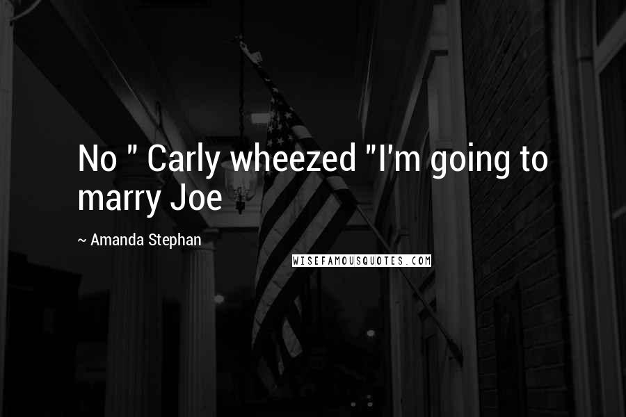 """Amanda Stephan quotes: No """" Carly wheezed """"I'm going to marry Joe"""