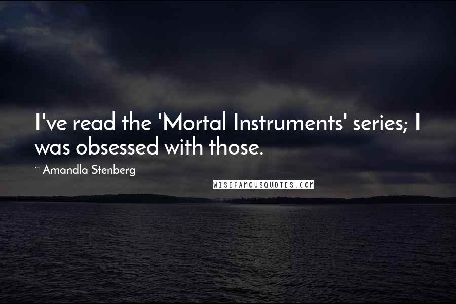 Amandla Stenberg quotes: I've read the 'Mortal Instruments' series; I was obsessed with those.