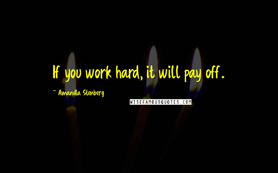 Amandla Stenberg quotes: If you work hard, it will pay off.