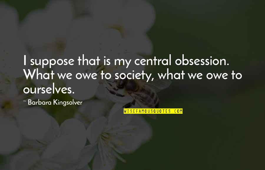 Amatis's Quotes By Barbara Kingsolver: I suppose that is my central obsession. What