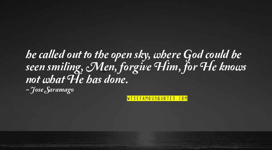 Amatis's Quotes By Jose Saramago: he called out to the open sky, where