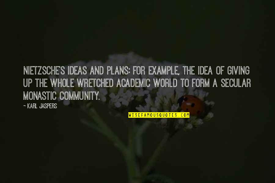 Amatis's Quotes By Karl Jaspers: Nietzsche's ideas and plans: for example, the idea