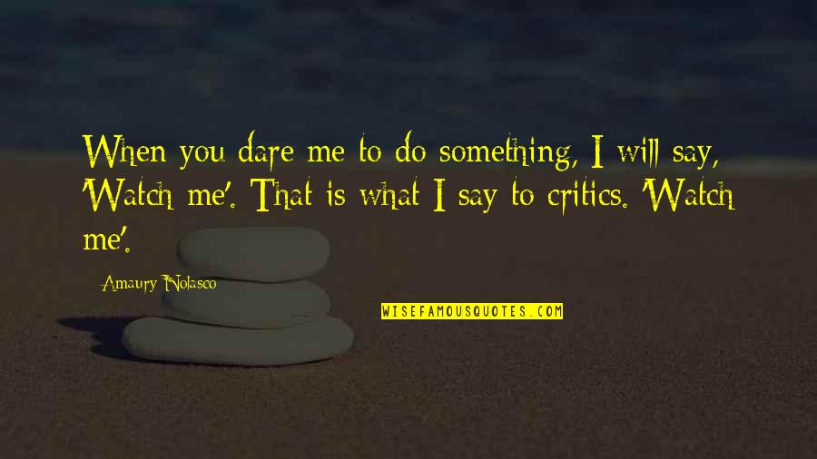 Amaury Nolasco Quotes By Amaury Nolasco: When you dare me to do something, I