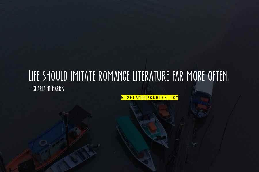Amaury Nolasco Quotes By Charlaine Harris: Life should imitate romance literature far more often.