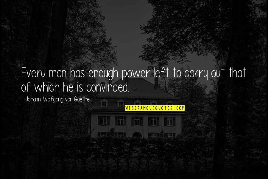 Amaury Nolasco Quotes By Johann Wolfgang Von Goethe: Every man has enough power left to carry
