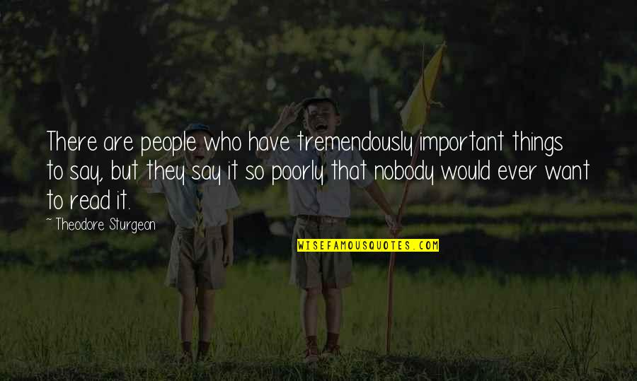 Amaury Nolasco Quotes By Theodore Sturgeon: There are people who have tremendously important things