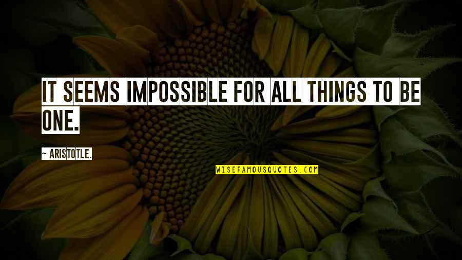 Amaze Myself Quotes By Aristotle.: it seems impossible for all things to be