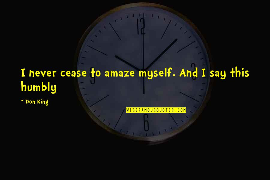 Amaze Myself Quotes By Don King: I never cease to amaze myself. And I