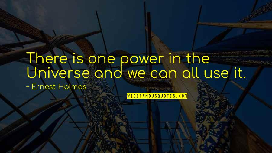 Amaze Myself Quotes By Ernest Holmes: There is one power in the Universe and