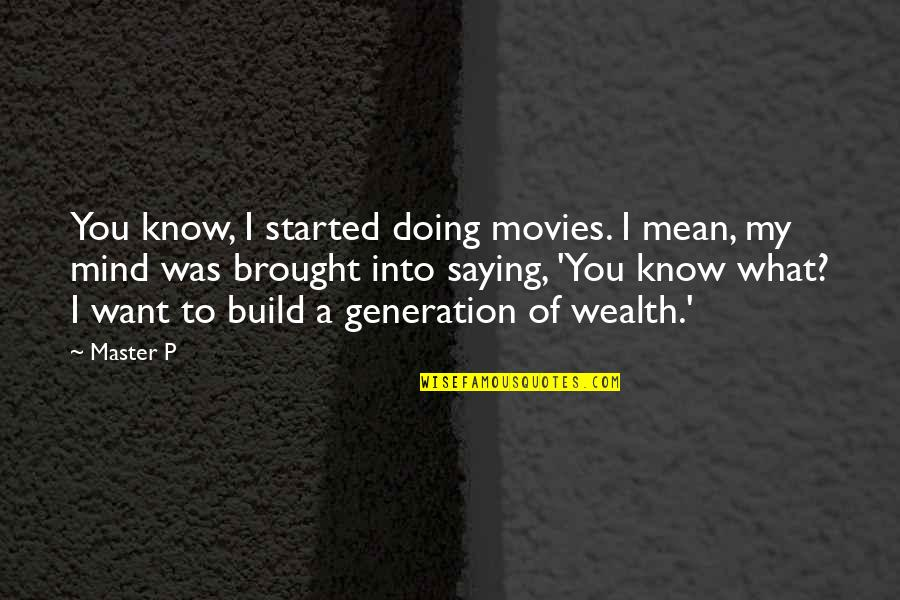 Amaze Myself Quotes By Master P: You know, I started doing movies. I mean,
