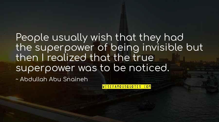 Amazing Favorite Inspirational Quotes By Abdullah Abu Snaineh: People usually wish that they had the superpower