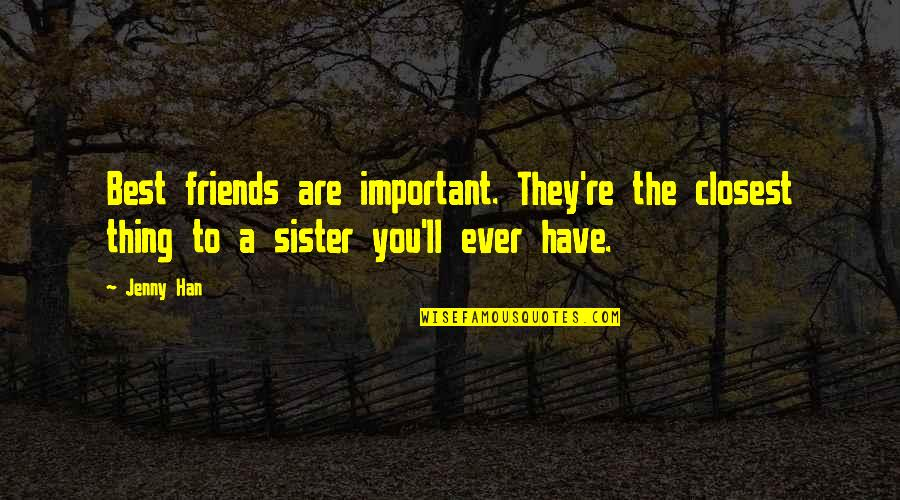 Amazing Favorite Inspirational Quotes By Jenny Han: Best friends are important. They're the closest thing