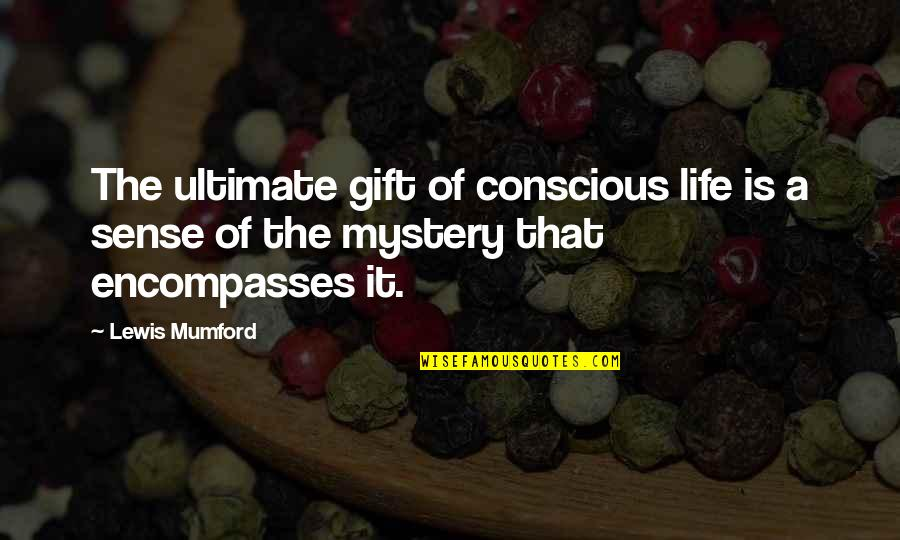 Amazing Favorite Inspirational Quotes By Lewis Mumford: The ultimate gift of conscious life is a