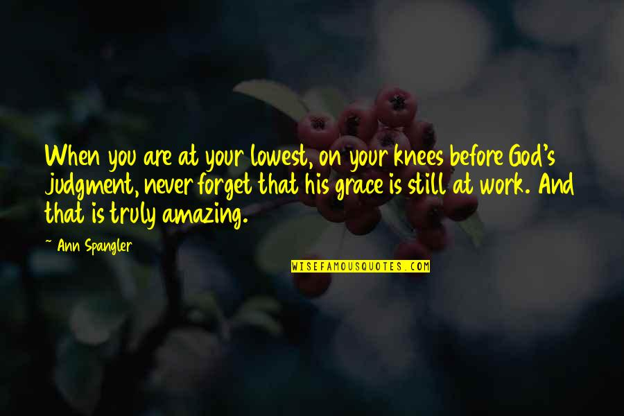 Amazing Grace Of God Quotes By Ann Spangler: When you are at your lowest, on your