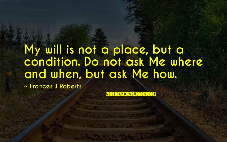 Amazing Grace Of God Quotes By Frances J Roberts: My will is not a place, but a