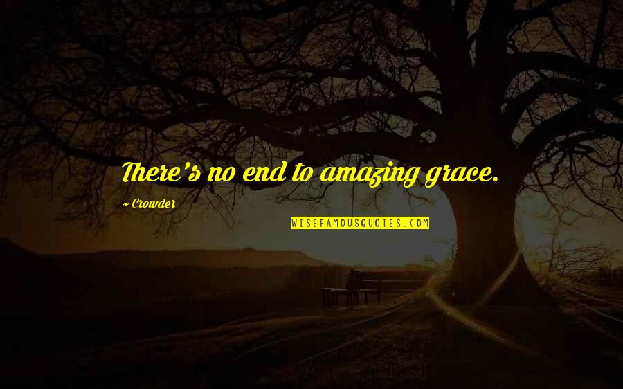 Amazing Grace Quotes By Crowder: There's no end to amazing grace.