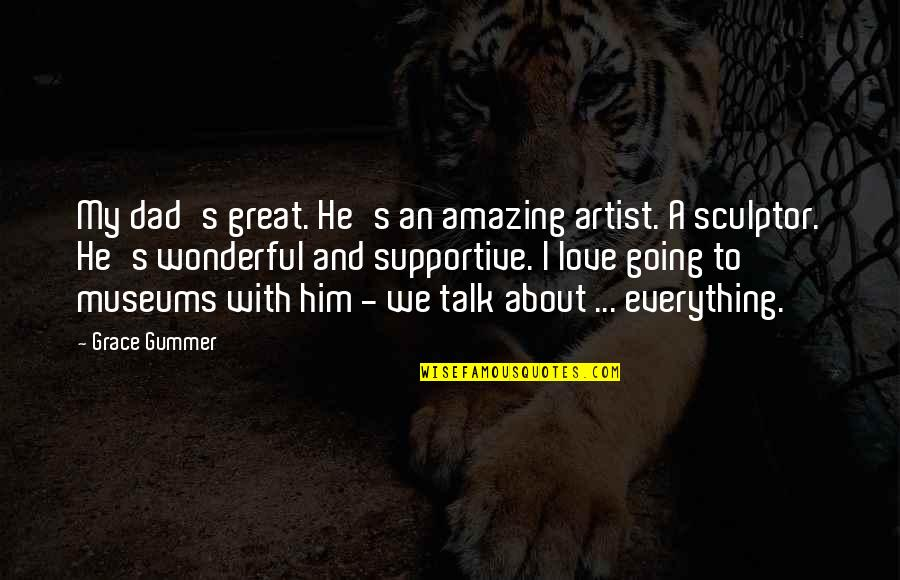 Amazing Grace Quotes By Grace Gummer: My dad's great. He's an amazing artist. A