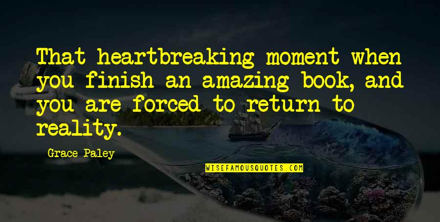 Amazing Grace Quotes By Grace Paley: That heartbreaking moment when you finish an amazing