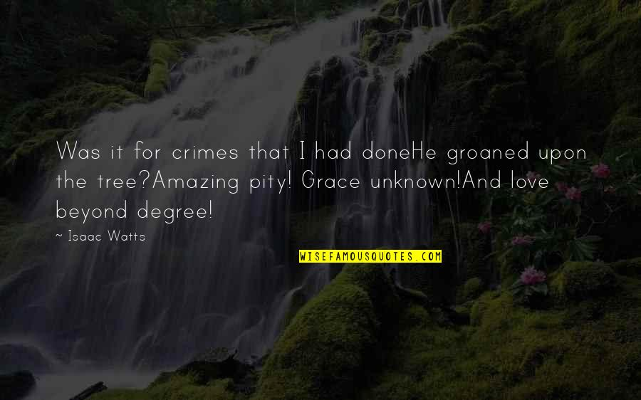 Amazing Grace Quotes By Isaac Watts: Was it for crimes that I had doneHe