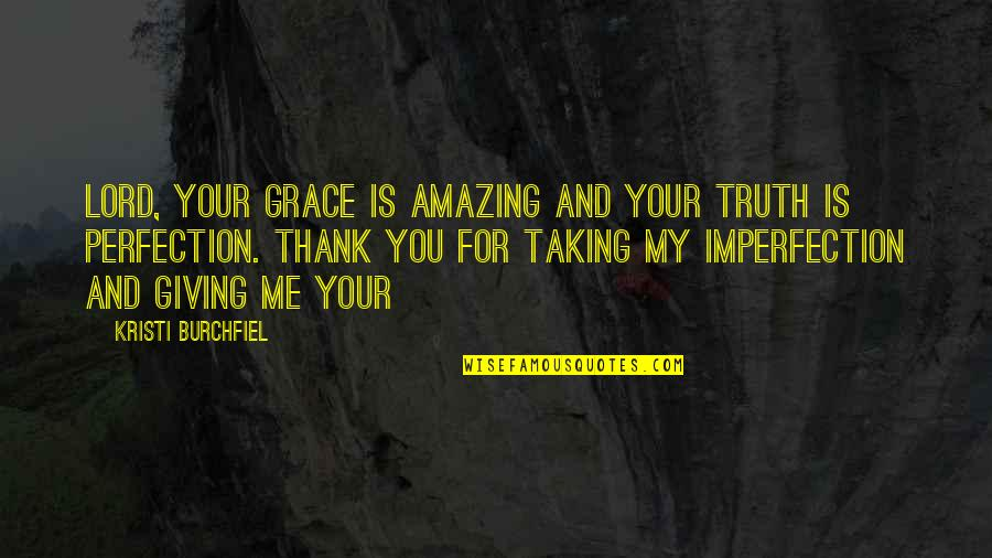 Amazing Grace Quotes By Kristi Burchfiel: Lord, Your grace is amazing and Your truth
