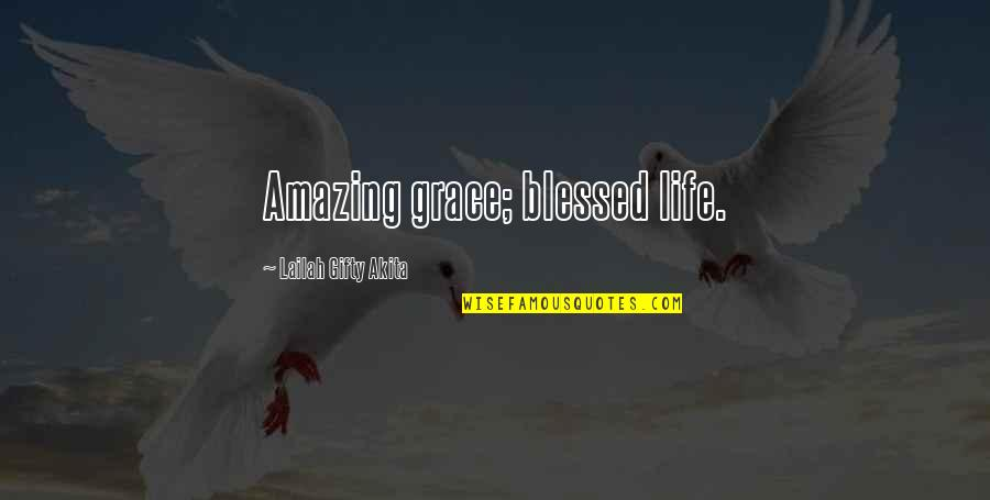 Amazing Grace Quotes By Lailah Gifty Akita: Amazing grace; blessed life.