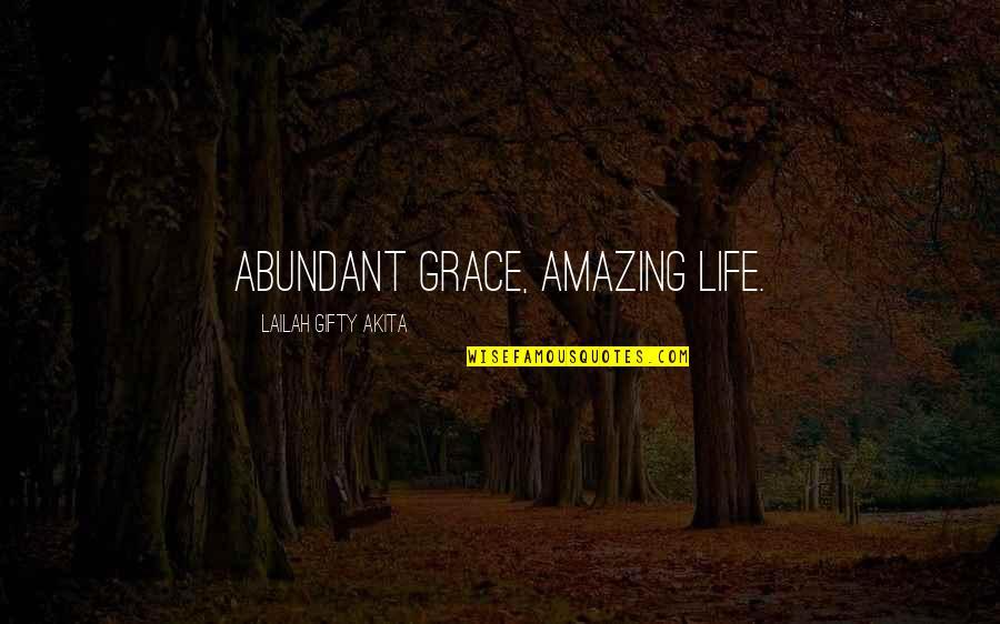 Amazing Grace Quotes By Lailah Gifty Akita: Abundant grace, amazing life.