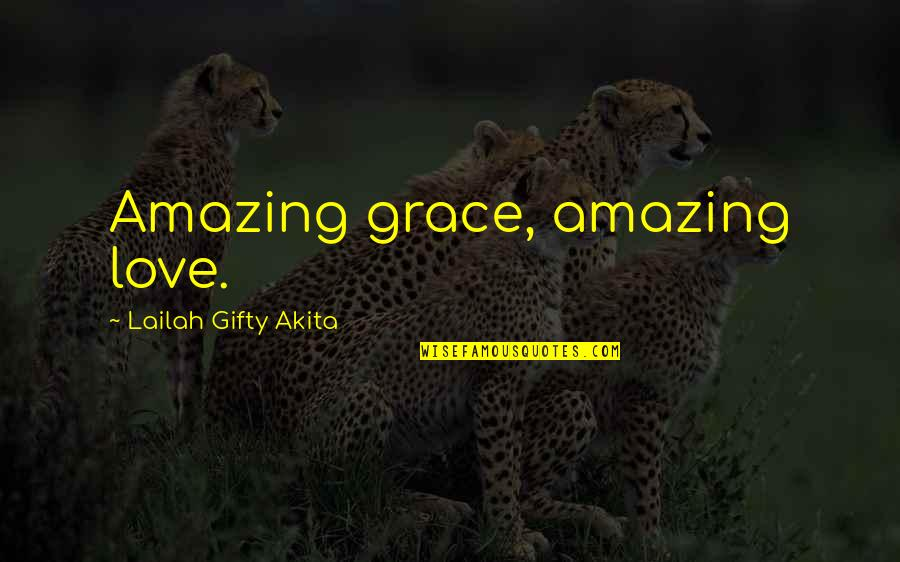 Amazing Grace Quotes By Lailah Gifty Akita: Amazing grace, amazing love.