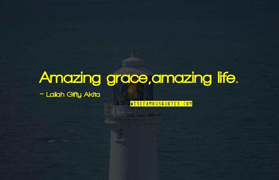 Amazing Grace Quotes By Lailah Gifty Akita: Amazing grace,amazing life.