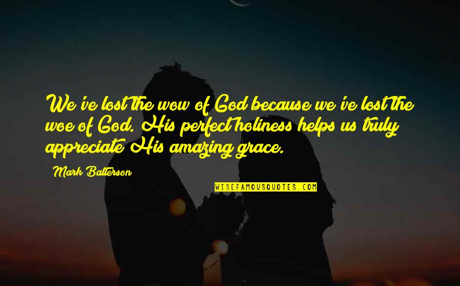Amazing Grace Quotes By Mark Batterson: We've lost the wow of God because we've