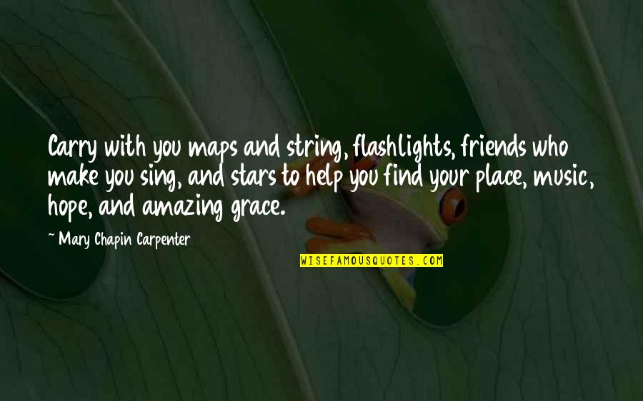 Amazing Grace Quotes By Mary Chapin Carpenter: Carry with you maps and string, flashlights, friends